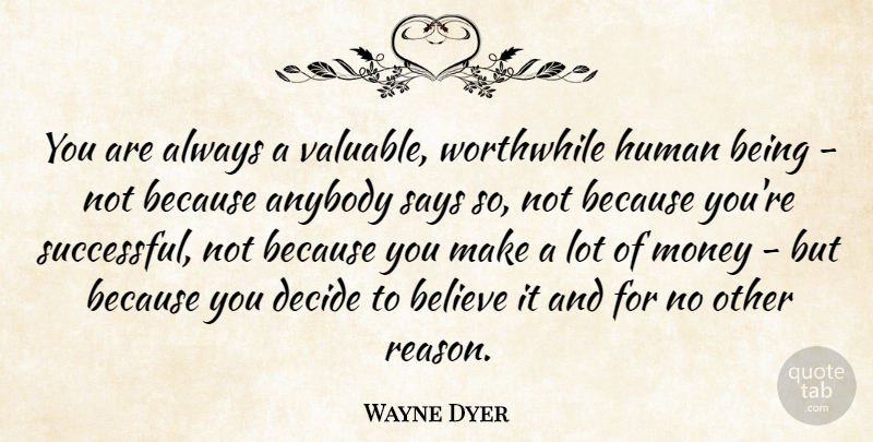 Wayne Dyer Quote About Self Esteem, Believe, Successful: You Are Always A Valuable...