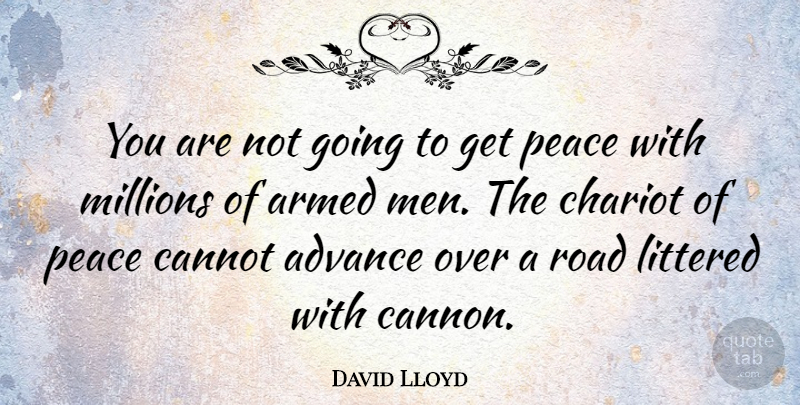 David Lloyd Quote About Advance, Armed, Cannot, Littered, Millions: You Are Not Going To...