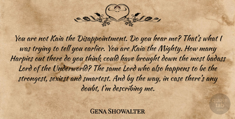 Gena Showalter Quote About Disappointment, Badass, Thinking: You Are Not Kaia The...