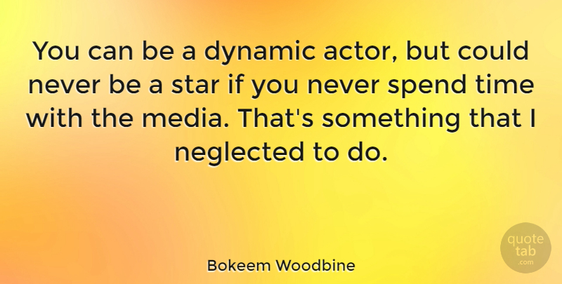 Bokeem Woodbine Quote About Dynamic, Neglected, Spend, Time: You Can Be A Dynamic...