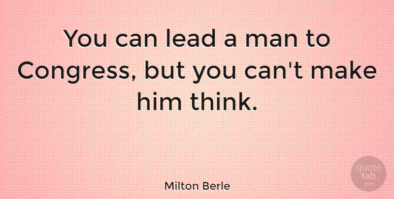 Milton Berle Quote About Funny, Inspiring, Graduation: You Can Lead A Man...