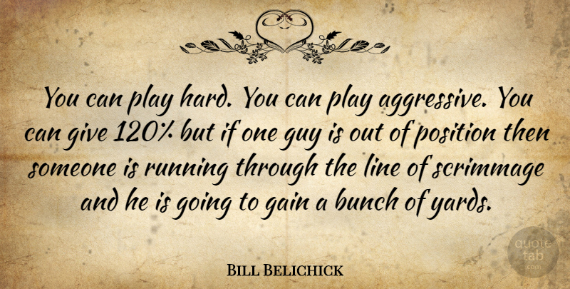 Bill Belichick Quote About Running, Play, Giving: You Can Play Hard You...
