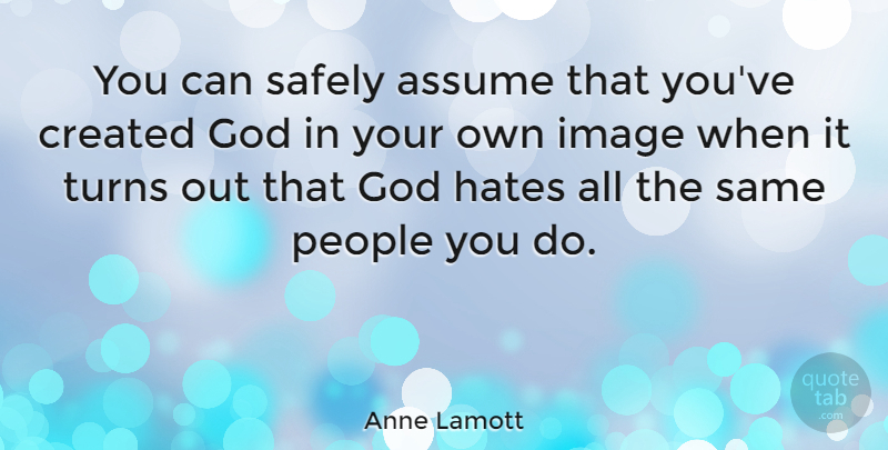 Anne Lamott Quote About Inspirational, Life, God: You Can Safely Assume That...
