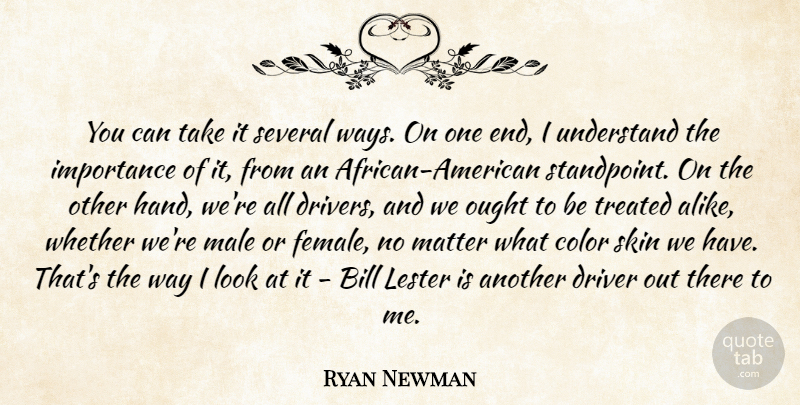 Ryan Newman Quote About Bill, Color, Driver, Importance, Male: You Can Take It Several...