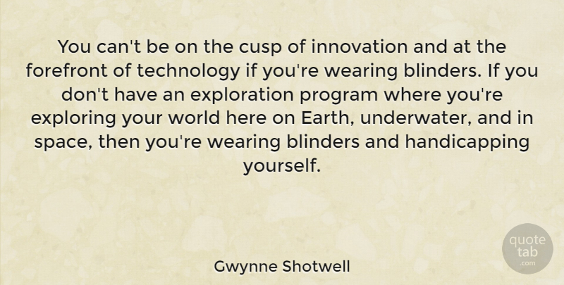 Gwynne Shotwell Quote About Blinders, Cusp, Exploring, Forefront, Program: You Cant Be On The...