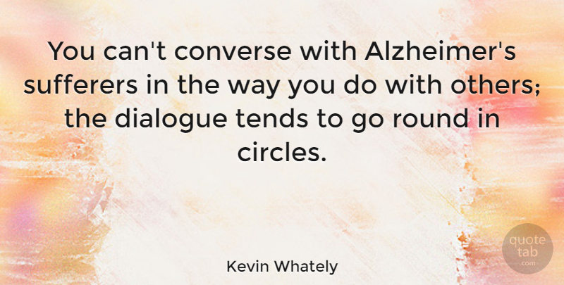 Kevin Whately Quote About Circles, Alzheimers, Way: You Cant Converse With Alzheimers...