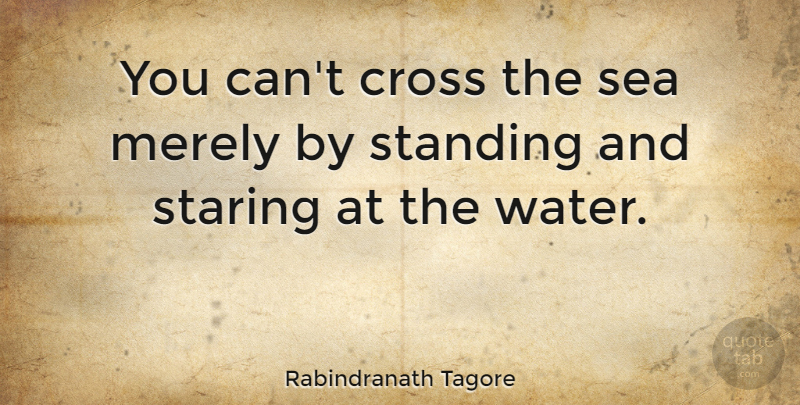 Rabindranath Tagore Quote About Motivational, Adventure, Positivity: You Cant Cross The Sea...