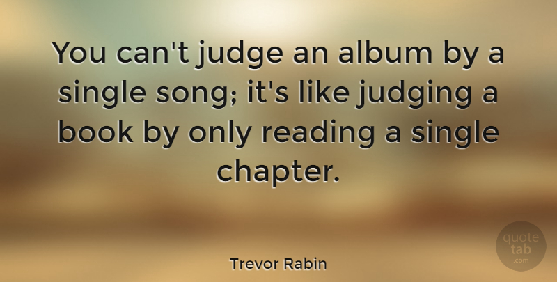 Trevor Rabin Quote About Album, Book, Judge, Judging, Reading: You Cant Judge An Album...