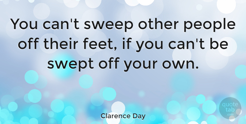 Clarence Day Quote About Inspirational, Life, Wisdom: You Cant Sweep Other People...