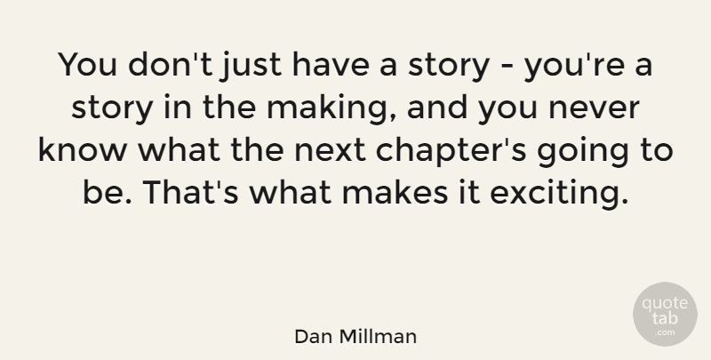 Dan Millman Quote About undefined: You Dont Just Have A...