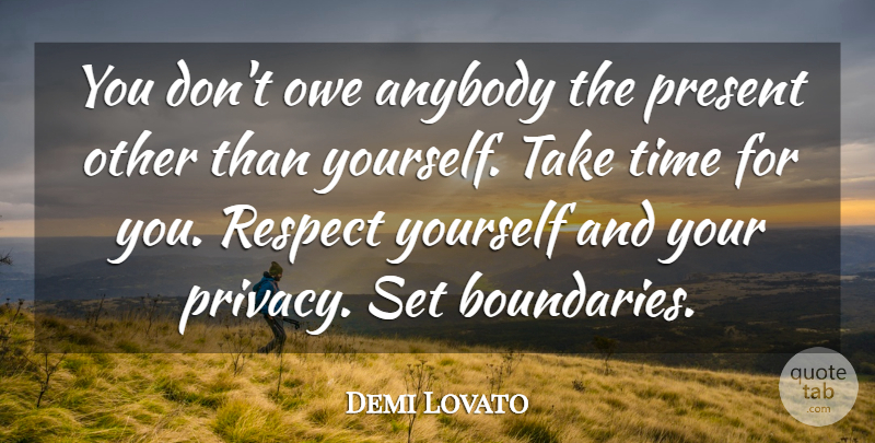 Demi Lovato Quote About Respect Yourself, Privacy, Boundaries: You Dont Owe Anybody The...