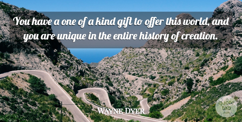 Wayne Dyer Quote About Self Esteem, Self Confidence, Unique: You Have A One Of...