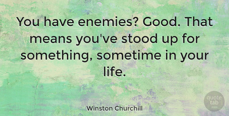 Winston Churchill Quote About Funny, Life, Leadership: You Have Enemies Good That...
