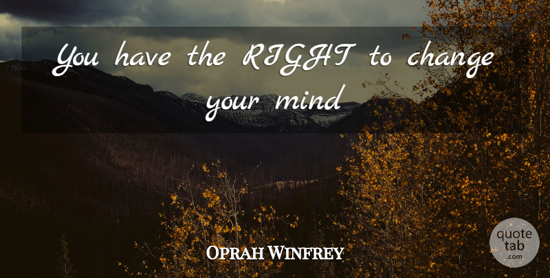 Oprah Winfrey Quote About Love, Life, Mind: You Have The Right To...