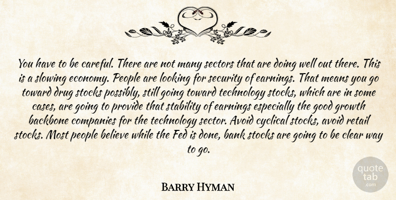Barry Hyman Quote About Avoid, Backbone, Bank, Believe, Clear: You Have To Be Careful...