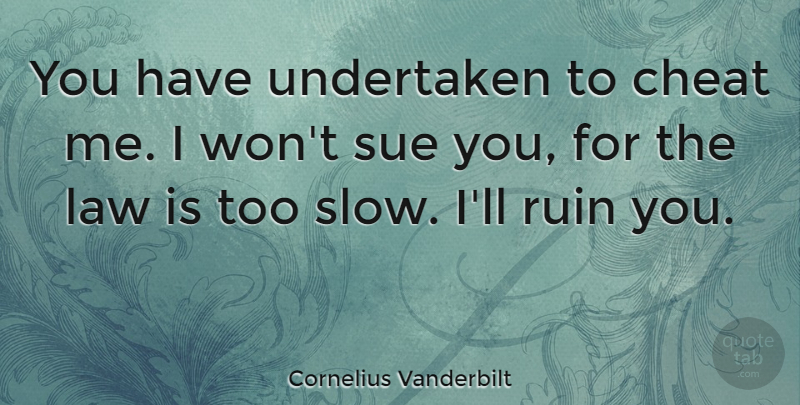 Cornelius Vanderbilt Quote About Cheating, Revenge, Law: You Have Undertaken To Cheat...