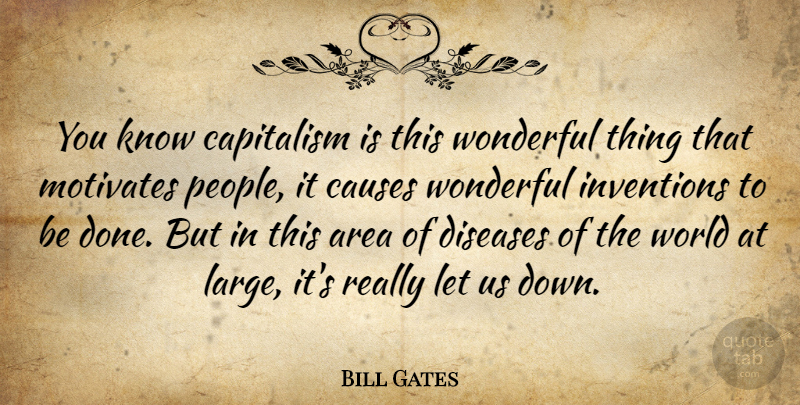 Bill Gates Quote About Motivational, Success, Leadership: You Know Capitalism Is This...