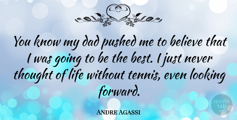 Andre Agassi Quote About Dad, Believe, Tennis: You Know My Dad Pushed...
