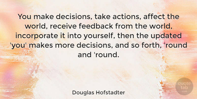 Douglas Hofstadter Quote About Decision, World, Action: You Make Decisions Take Actions...