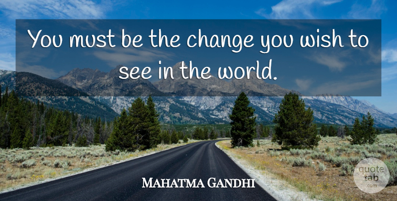 Mahatma Gandhi Quote About Change, Indian Leader: You Must Be The Change...