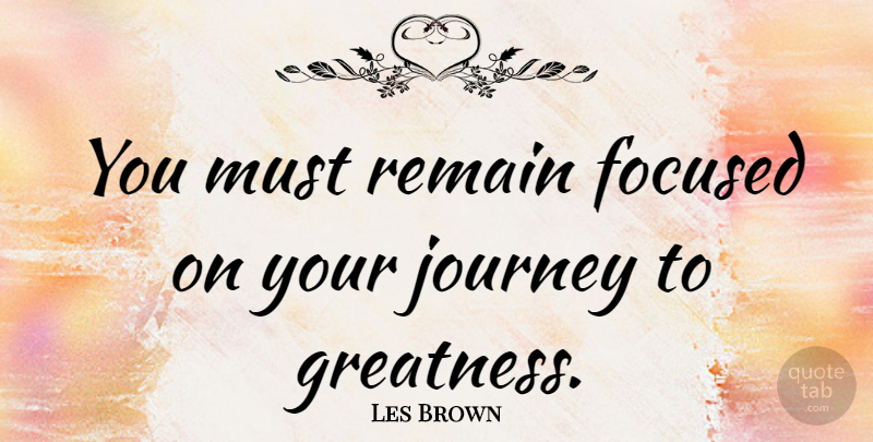 Les Brown Quote About Motivational, Success, Business: You Must Remain Focused On...