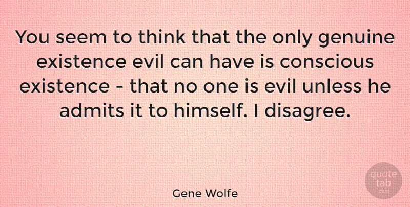 Gene Wolfe Quote About Thinking, Evil, Conscious: You Seem To Think That...