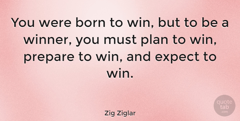 Zig Ziglar Quote About Inspirational, Life, Motivational: You Were Born To Win...