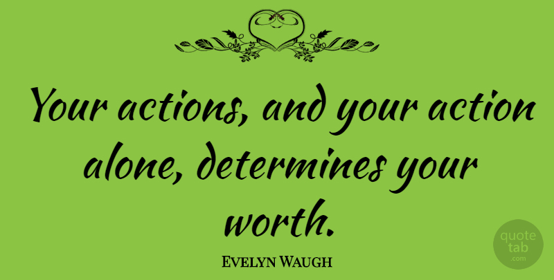 Evelyn Waugh Quote About Action, Determine: Your Actions And Your Action...