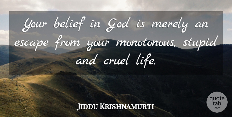 Jiddu Krishnamurti Quote About Love, Life, Truth: Your Belief In God Is...