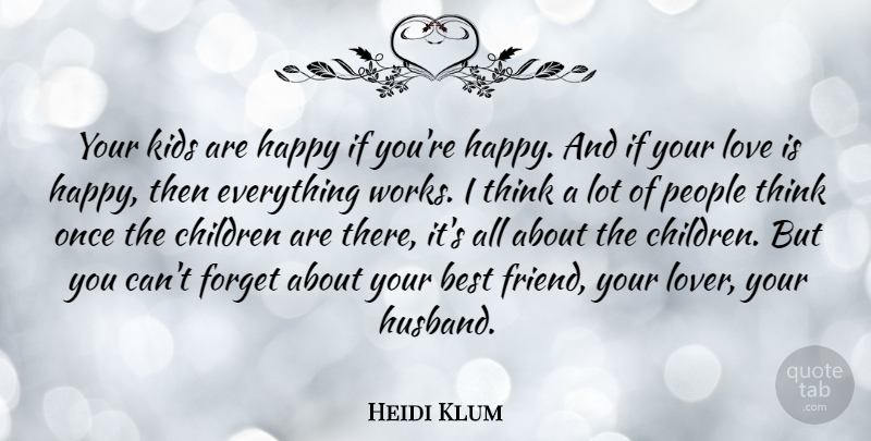 Heidi Klum Quote About Best, Children, Forget, Kids, Love: Your Kids Are Happy If...