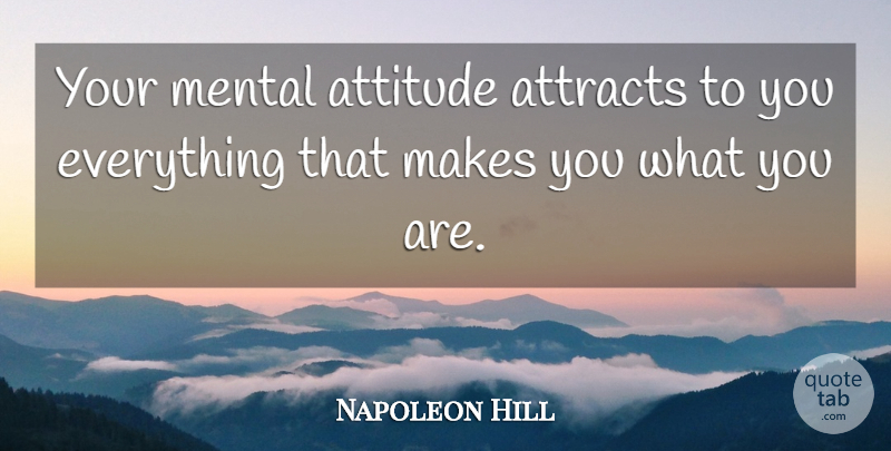 Napoleon Hill Quote About Attitude, Positive Mental Attitude, Mental Attitude: Your Mental Attitude Attracts To...