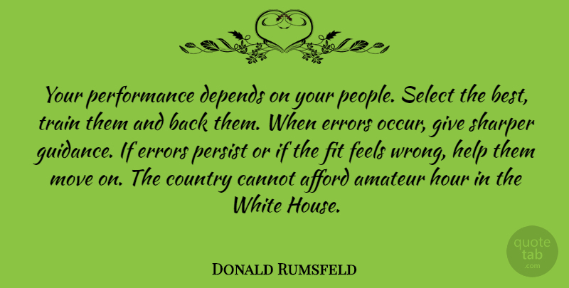 Donald Rumsfeld Quote About Country, Moving, White: Your Performance Depends On Your...