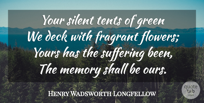 Henry Wadsworth Longfellow Quote About Memorial Day, Memories, Flower: Your Silent Tents Of Green...