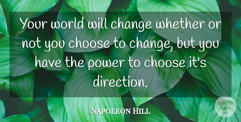 Napoleon Hill Quote About World, You Choose: Your World Will Change Whether...