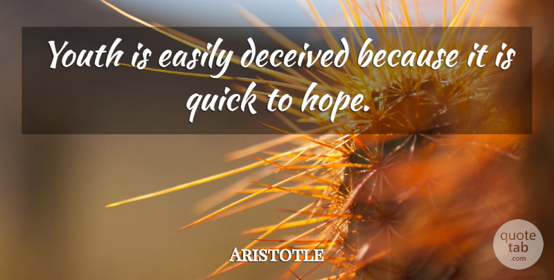 Aristotle Quote About Hope, Philosophical, Youth: Youth Is Easily Deceived Because...
