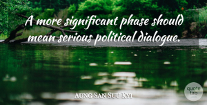 Aung San Suu Kyi Quote About Mean, Political, Phases: A More Significant Phase Should...