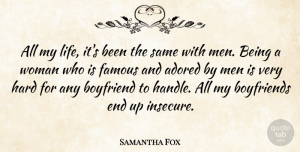 Samantha Fox Quote About Adored, Boyfriend, Famous, Hard, Life: All My Life Its Been...