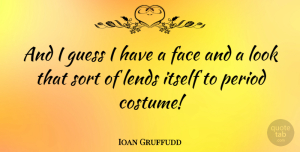 Ioan Gruffudd Quote About Looks, Faces, Costumes: And I Guess I Have...