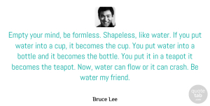 Bruce Lee Quote About Inspirational, Inspiring, Learning: Empty Your Mind Be Formless...