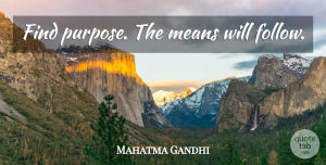 Mean Quotes, Mahatma Gandhi Quote About Mean, Purpose: Find Purpose The Means Will...