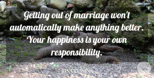 Tina Tessina Quote About Happiness, Marriage: Getting Out Of Marriage Wont...