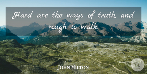 Truth Quotes, John Milton Quote About Truth, Way, Walks: Hard Are The Ways Of...