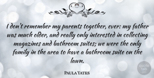 Paula Yates Quote About Father, Parent, Together: I Dont Remember My Parents...