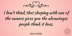 Paula Yates Quote About Owners, People: I Dont Think That Sleeping...