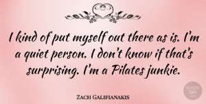 Quiet Person Quotes, Zach Galifianakis Quote About Pilates, Quiet Person, Kind: I Kind Of Put Myself...