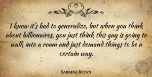 Sabrina Bryan Quote About Thinking, Guy, Demand: I Know Its Bad To...