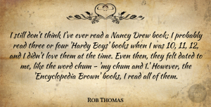 Rob Thomas Quote About Books, Dated, Drew, Felt, Four: I Still Dont Think Ive...