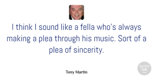 Tony Martin Quote About Fella, Music, Sort: I Think I Sound Like...