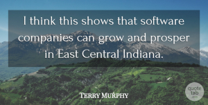 Terry Murphy Quote About Central, Companies, East, Grow, Prosper: I Think This Shows That...