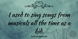 Sara Bareilles Quote About Song, Kids, Used: I Used To Sing Songs...
